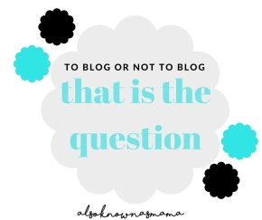 To Blog or Not to Blog – That is theQuestion