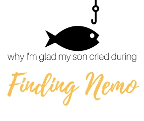Why I'm glad my son cried during Finding Nemo