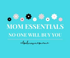 Mom Essentials No One Will BuyYou